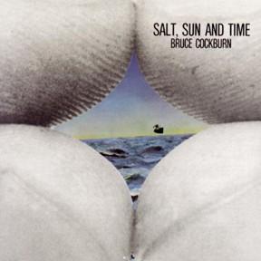 Bruce Cockburn - Salt, Sun And Time - 1974