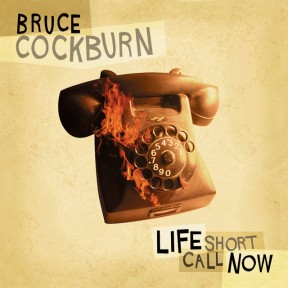 Bruce Cockburn - Life Short Call Now - 2006