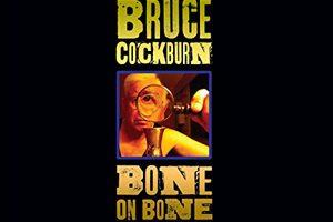 Bone On Bone - Bruce Cockburn 2017