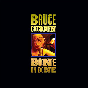 Bone On Bone - Bruce Cockburn 2017