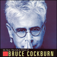My Beat:The Life and Times of Bruce Cockburn - 2001