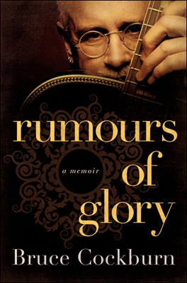 Rumours of Glory - a memoir by Bruce Cockburn