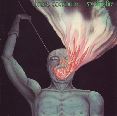 Stealing Fire - Bruce Cockburn