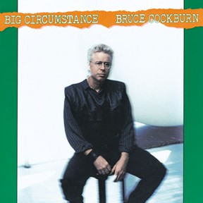 Bruce Cockburn - Big Circumstance - 1988 / 2005