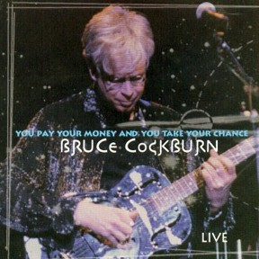 Bruce Cockburn - You Pay Your Money And You Take Your Chance - 1998